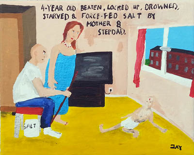 Bad Painting by Jay Rechsteiner, 4-year old beaten, locked up, drowned, starved & force-fed salt by mother & stepdad.