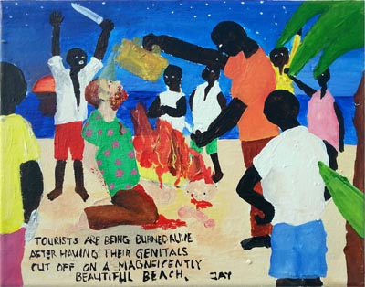 Bad Painting by Jay Rechsteiner, Tourists are being burned alive after having their genitals cut off on a magnificently beautiful beach.